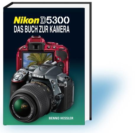 Nikon D5300 - Das Buch zur Kamera
