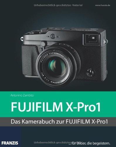 Fujifilm X-Pro1 - Das Kamerabuch zur Fujifilm X-Pro1